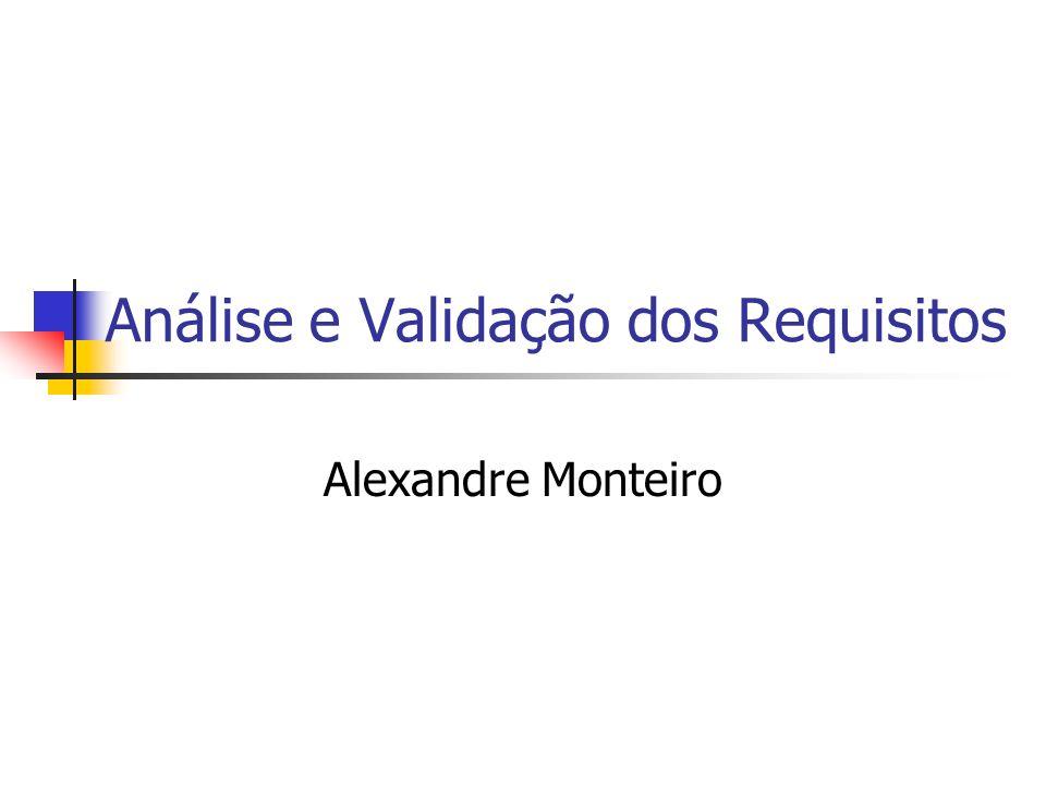 Análise e Validação dos Requisitos Alexandre Monteiro