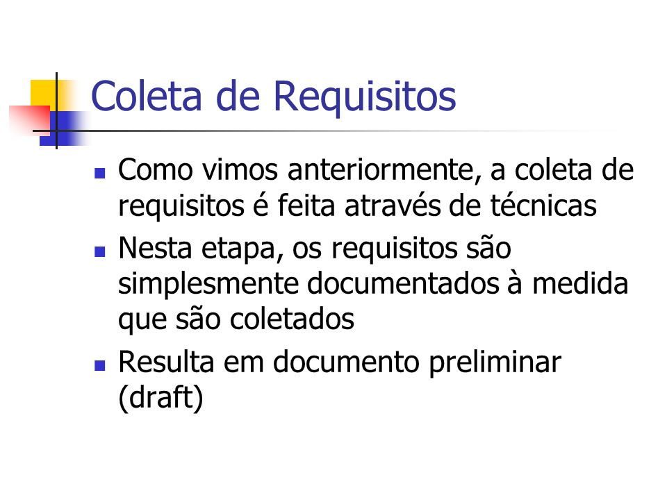 Coleta de Requisitos Como vimos anteriormente, a coleta de requisitos é feita através de técnicas Nesta etapa, os requisitos são simplesmente document