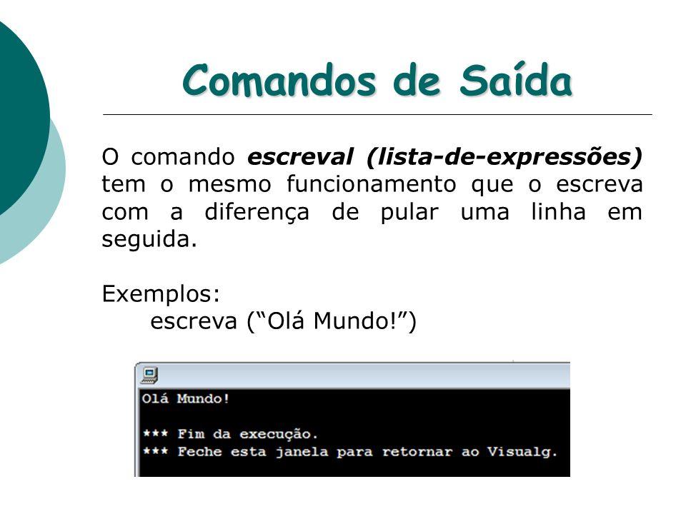 Comandos de Saída O comando escreval (lista-de-expressões) tem o mesmo funcionamento que o escreva com a diferença de pular uma linha em seguida.