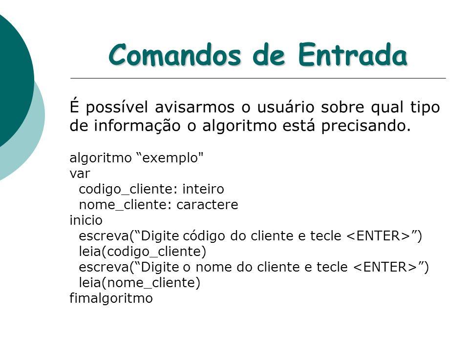 Comandos de Entrada É possível avisarmos o usuário sobre qual tipo de informação o algoritmo está precisando.