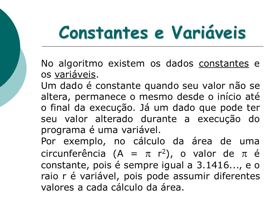 Constantes e Variáveis No algoritmo existem os dados constantes e os variáveis.