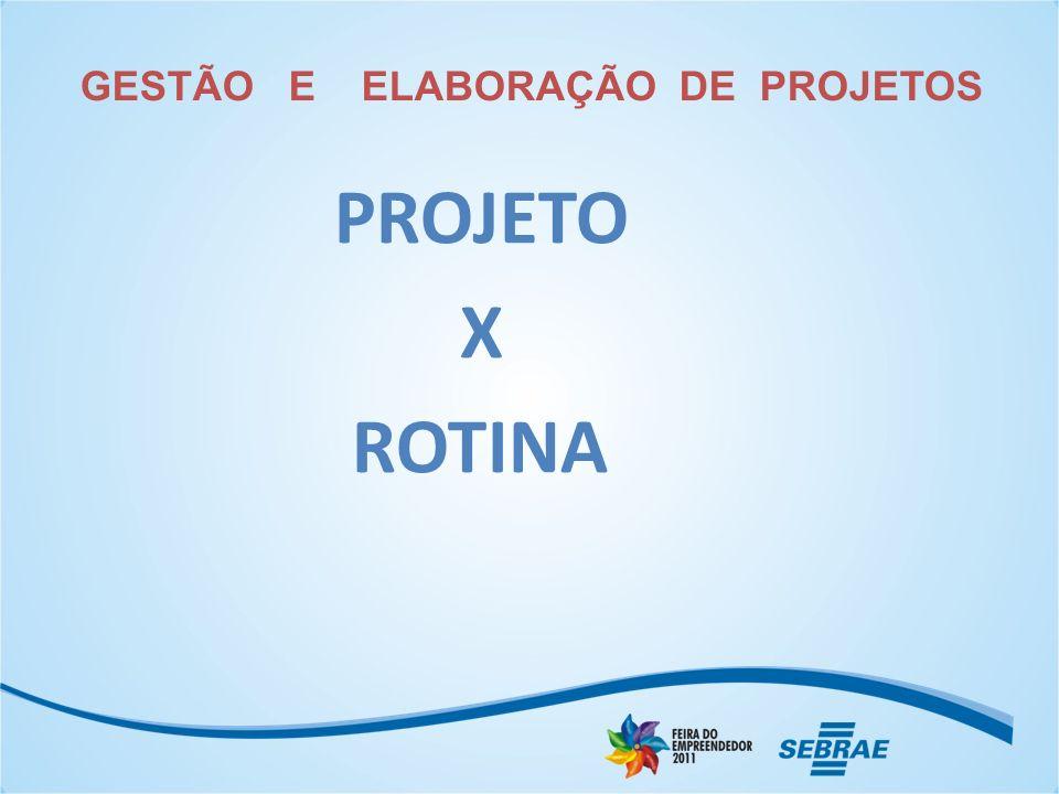 GESTÃO E ELABORAÇÃO DE PROJETOS PROJETO X ROTINA