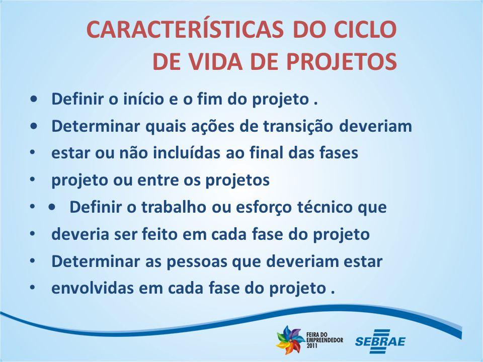 CARACTERÍSTICAS DO CICLO DE VIDA DE PROJETOS Definir o início e o fim do projeto.