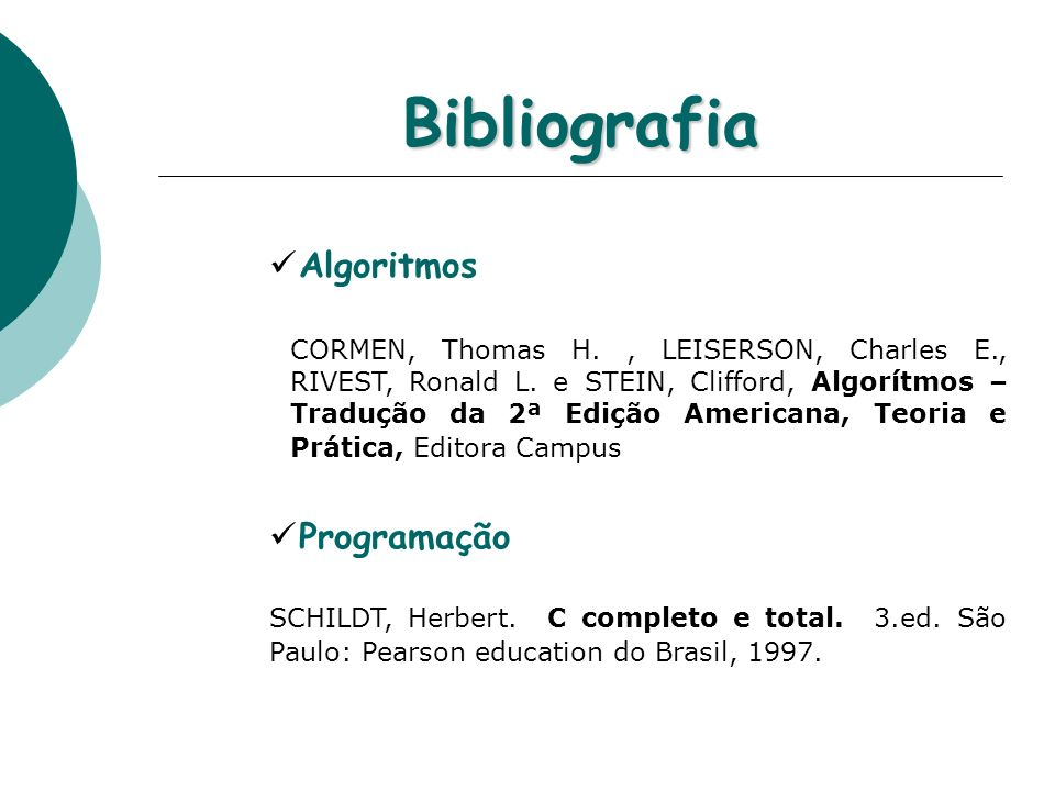 Bibliografia Algoritmos CORMEN, Thomas H., LEISERSON, Charles E., RIVEST, Ronald L. e STEIN, Clifford, Algorítmos – Tradução da 2ª Edição Americana, T