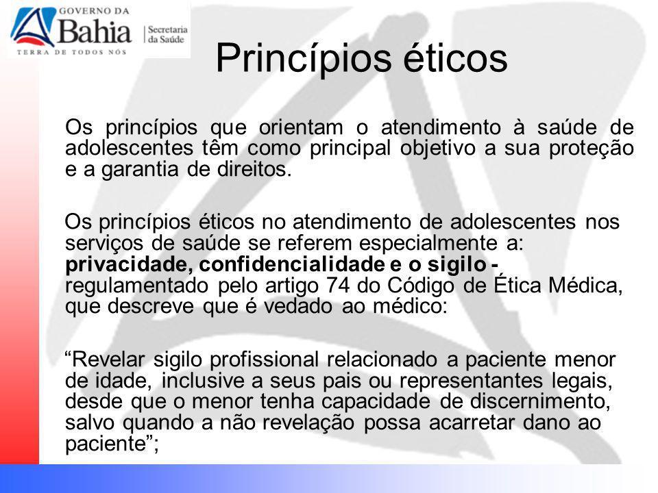 Princípios éticos Os princípios que orientam o atendimento à saúde de adolescentes têm como principal objetivo a sua proteção e a garantia de direitos