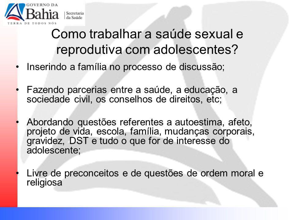Como trabalhar a saúde sexual e reprodutiva com adolescentes? Inserindo a família no processo de discussão; Fazendo parcerias entre a saúde, a educaçã
