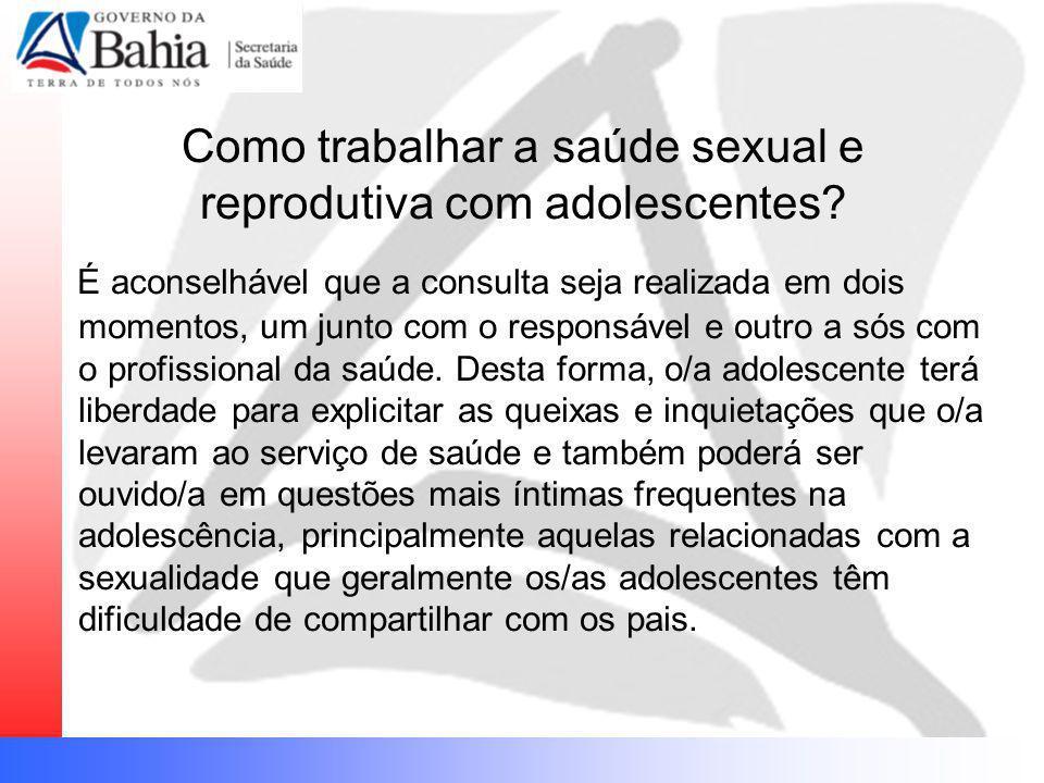 Como trabalhar a saúde sexual e reprodutiva com adolescentes? É aconselhável que a consulta seja realizada em dois momentos, um junto com o responsáve