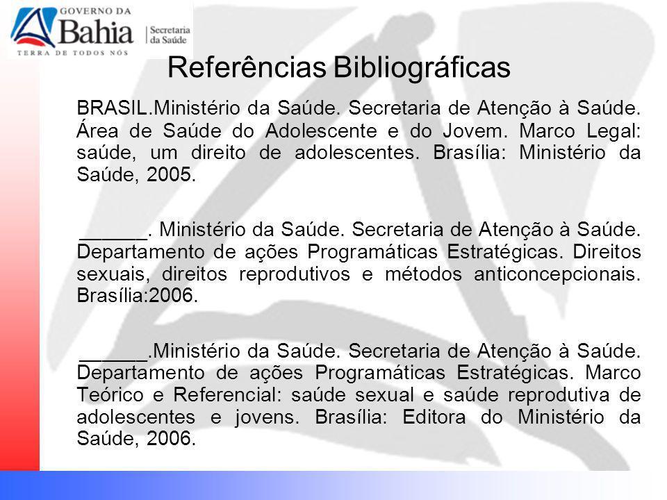 Referências Bibliográficas BRASIL.Ministério da Saúde. Secretaria de Atenção à Saúde. Área de Saúde do Adolescente e do Jovem. Marco Legal: saúde, um