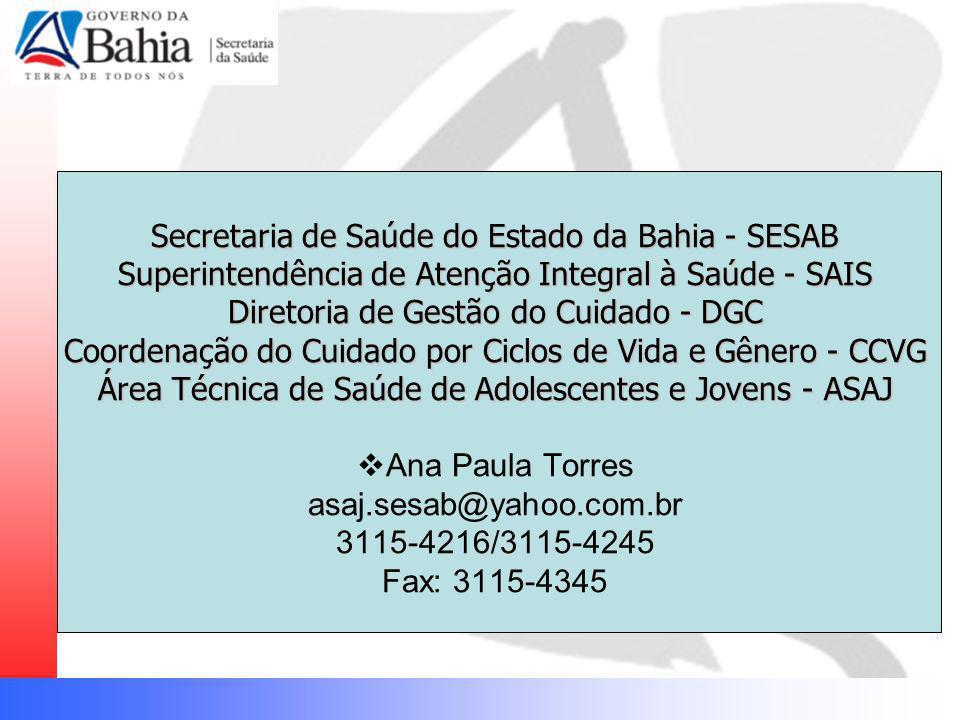 Secretaria de Saúde do Estado da Bahia - SESAB Superintendência de Atenção Integral à Saúde - SAIS Diretoria de Gestão do Cuidado - DGC Coordenação do