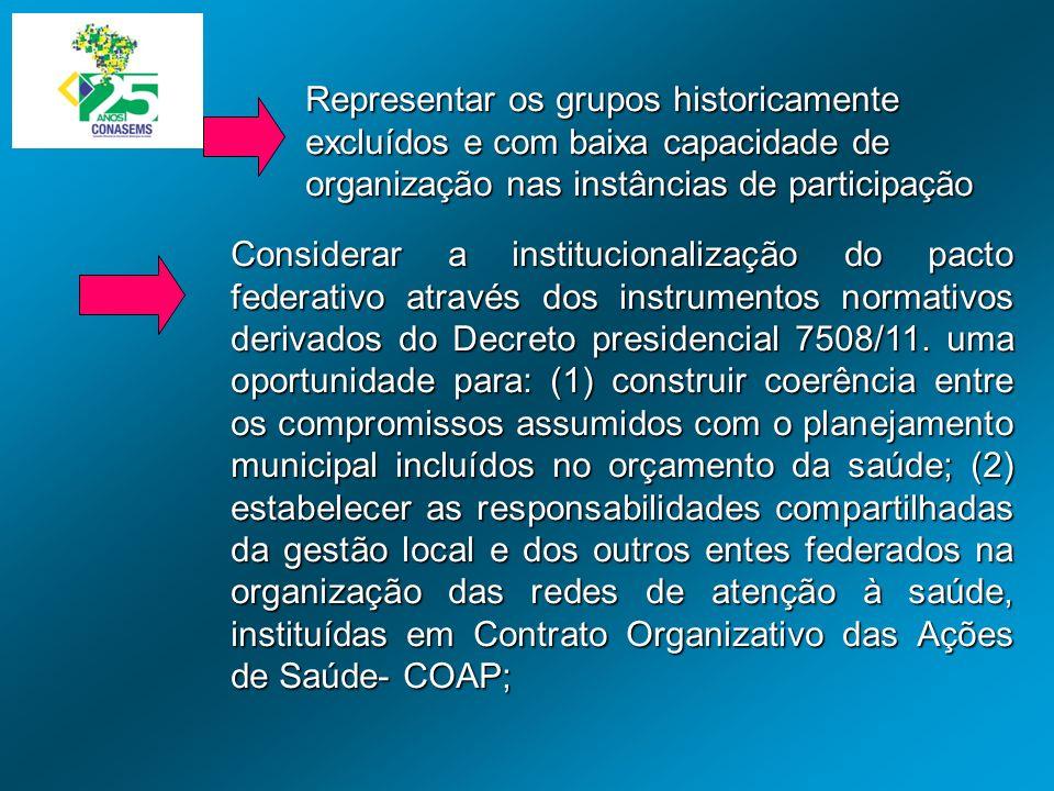 Considerar a institucionalização do pacto federativo através dos instrumentos normativos derivados do Decreto presidencial 7508/11. uma oportunidade p