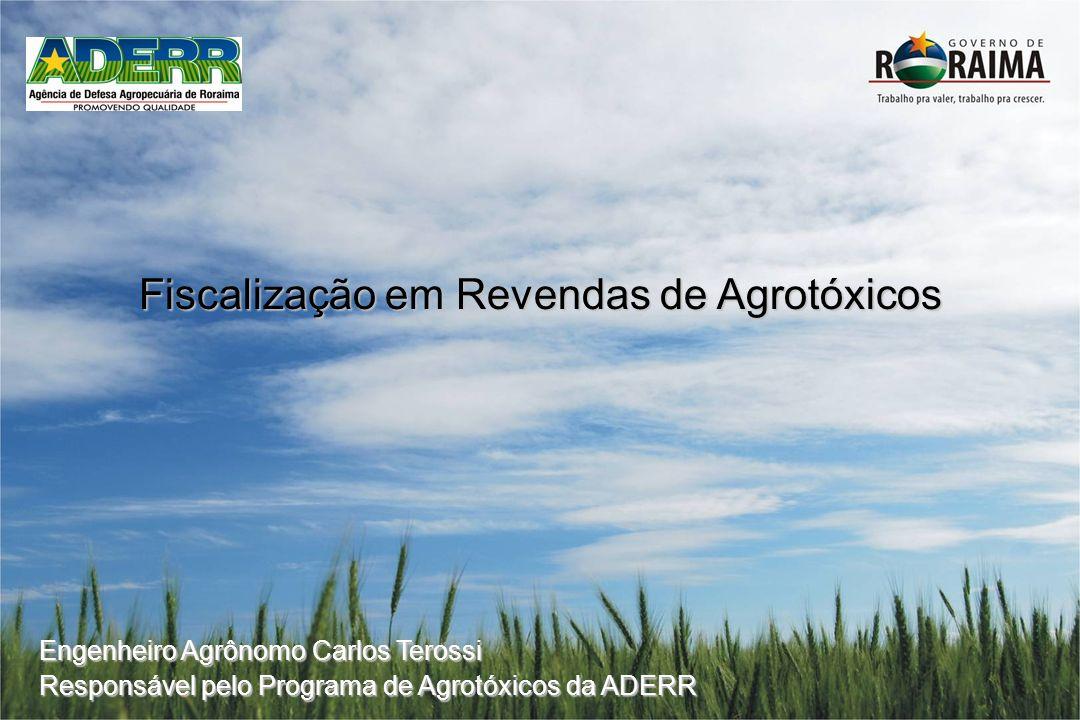 Fiscalização em Revendas de Agrotóxicos Engenheiro Agrônomo Carlos Terossi Responsável pelo Programa de Agrotóxicos da ADERR