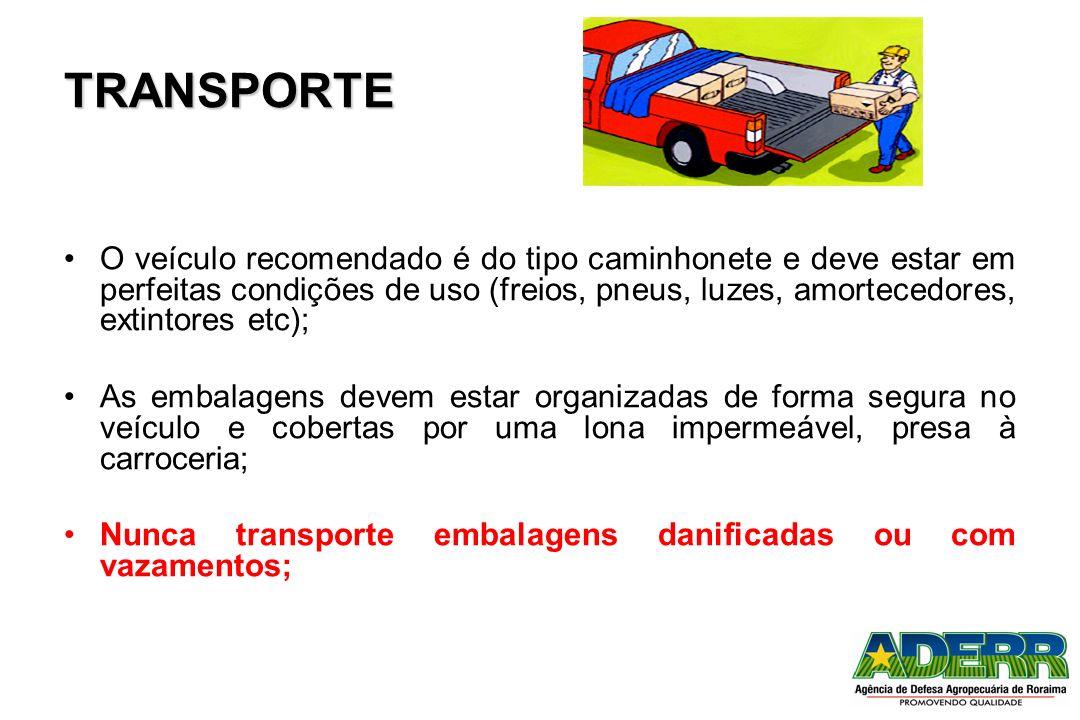 TRANSPORTE O veículo recomendado é do tipo caminhonete e deve estar em perfeitas condições de uso (freios, pneus, luzes, amortecedores, extintores etc