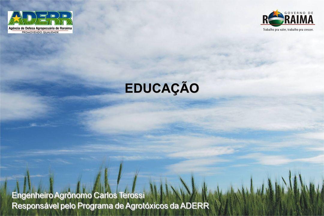 EDUCAÇÃO Engenheiro Agrônomo Carlos Terossi Responsável pelo Programa de Agrotóxicos da ADERR