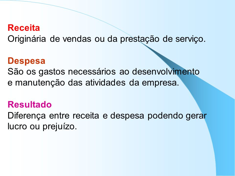 Receita Originária de vendas ou da prestação de serviço. Despesa São os gastos necessários ao desenvolvimento e manutenção das atividades da empresa.