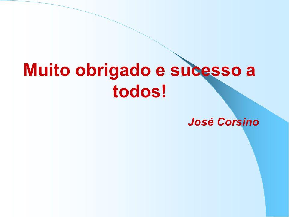 Muito obrigado e sucesso a todos! José Corsino