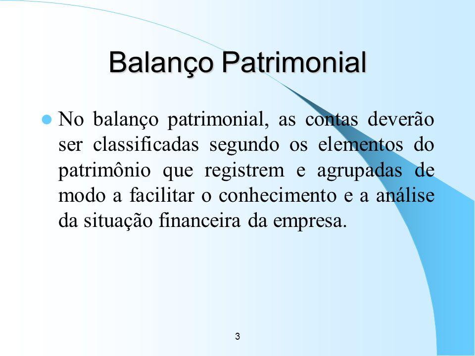 3 Balanço Patrimonial No balanço patrimonial, as contas deverão ser classificadas segundo os elementos do patrimônio que registrem e agrupadas de modo