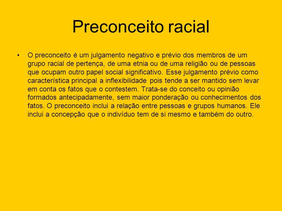 Preconceito racial O preconceito é um julgamento negativo e prévio dos membros de um grupo racial de pertença, de uma etnia ou de uma religião ou de p