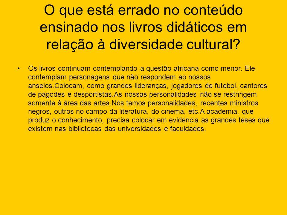 O que está errado no conteúdo ensinado nos livros didáticos em relação à diversidade cultural? Os livros continuam contemplando a questão africana com