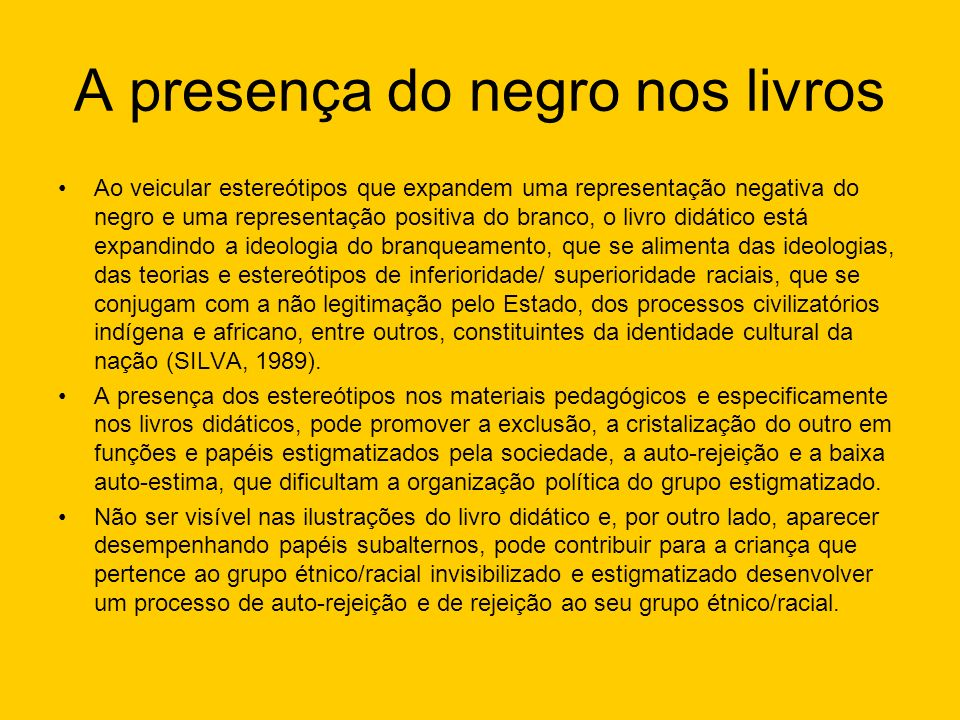 A presença do negro nos livros Ao veicular estereótipos que expandem uma representação negativa do negro e uma representação positiva do branco, o liv