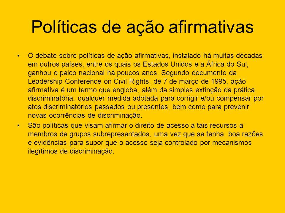 Políticas de ação afirmativas O debate sobre políticas de ação afirmativas, instalado há muitas décadas em outros países, entre os quais os Estados Un