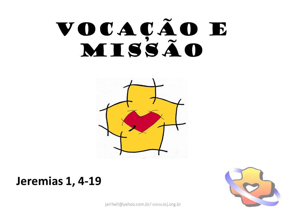 VOCAÇÃO E MISSÃO Jeremias 1, 4-19 jairhell@yahoo.com.br/ www.scj.org.br