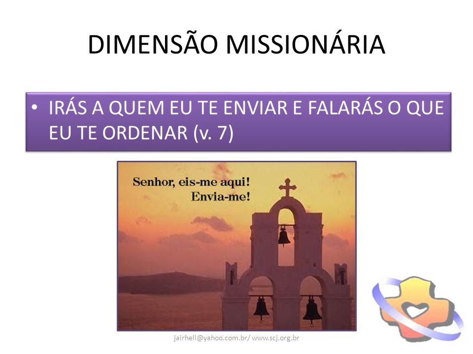 DIMENSÃO MISSIONÁRIA IRÁS A QUEM EU TE ENVIAR E FALARÁS O QUE EU TE ORDENAR (v. 7) jairhell@yahoo.com.br/ www.scj.org.br