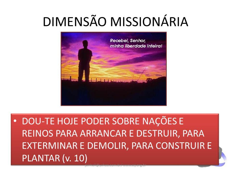 DIMENSÃO MISSIONÁRIA DOU-TE HOJE PODER SOBRE NAÇÕES E REINOS PARA ARRANCAR E DESTRUIR, PARA EXTERMINAR E DEMOLIR, PARA CONSTRUIR E PLANTAR (v. 10) jai