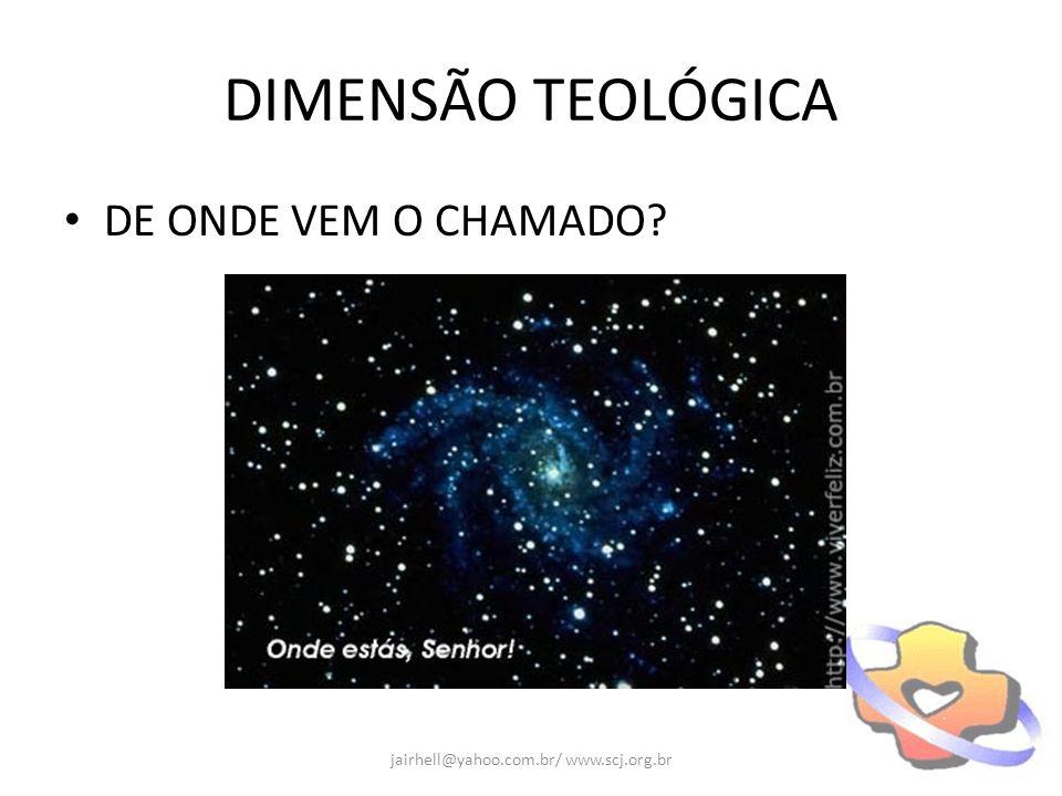 DIMENSÃO TEOLÓGICA DE ONDE VEM O CHAMADO? jairhell@yahoo.com.br/ www.scj.org.br