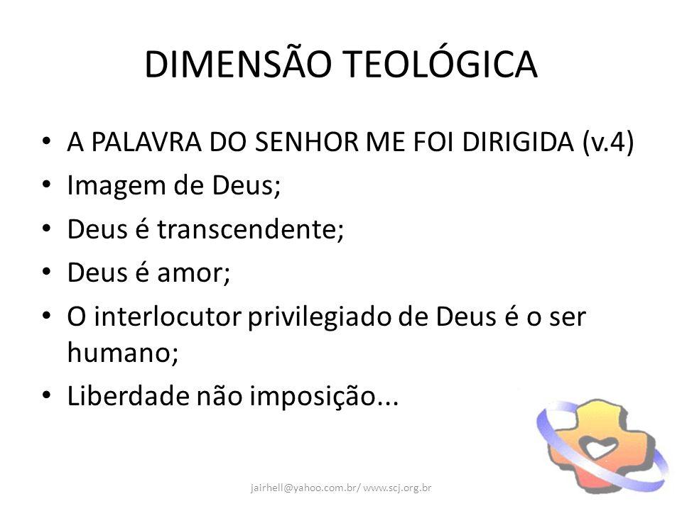 DIMENSÃO TEOLÓGICA A PALAVRA DO SENHOR ME FOI DIRIGIDA (v.4) Imagem de Deus; Deus é transcendente; Deus é amor; O interlocutor privilegiado de Deus é