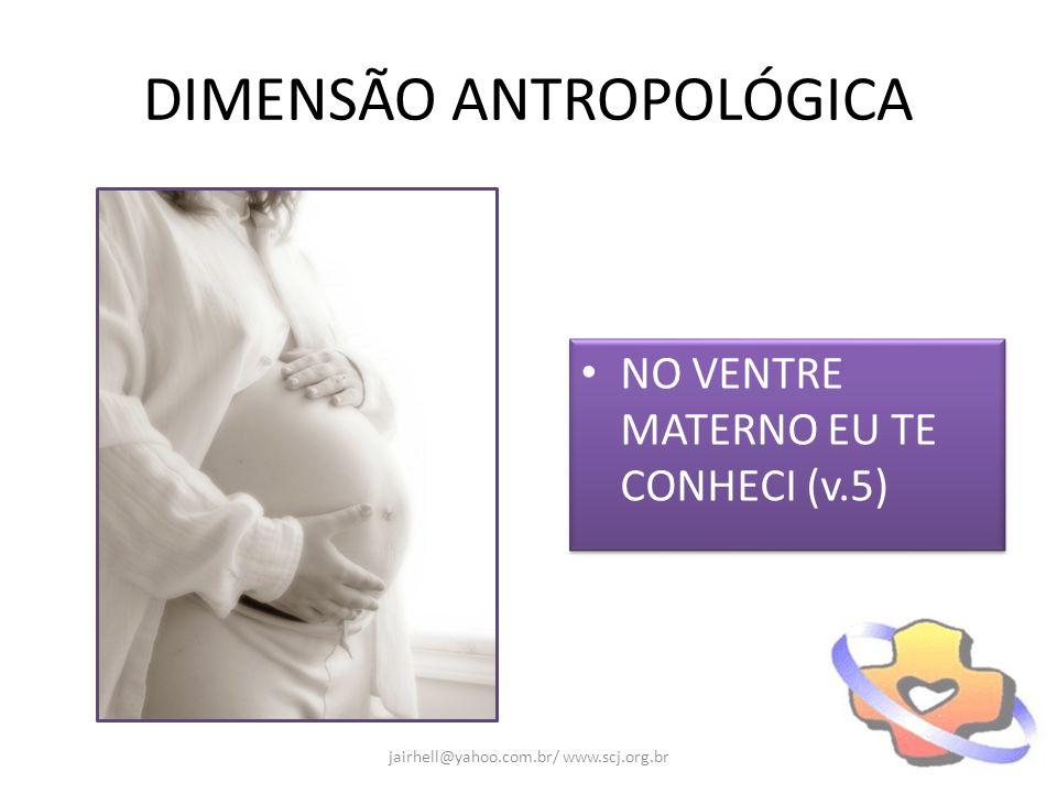 DIMENSÃO ANTROPOLÓGICA NO VENTRE MATERNO EU TE CONHECI (v.5) jairhell@yahoo.com.br/ www.scj.org.br