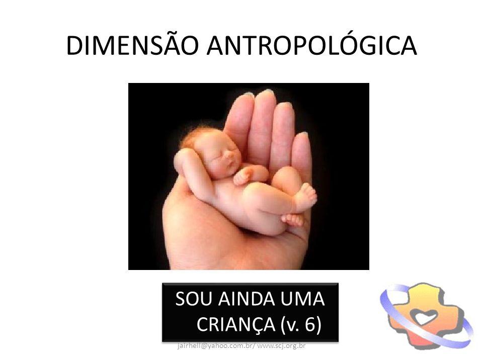 DIMENSÃO ANTROPOLÓGICA SOU AINDA UMA CRIANÇA (v. 6) jairhell@yahoo.com.br/ www.scj.org.br