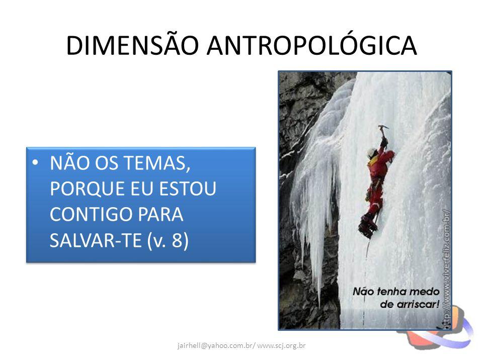 DIMENSÃO ANTROPOLÓGICA NÃO OS TEMAS, PORQUE EU ESTOU CONTIGO PARA SALVAR-TE (v. 8) jairhell@yahoo.com.br/ www.scj.org.br