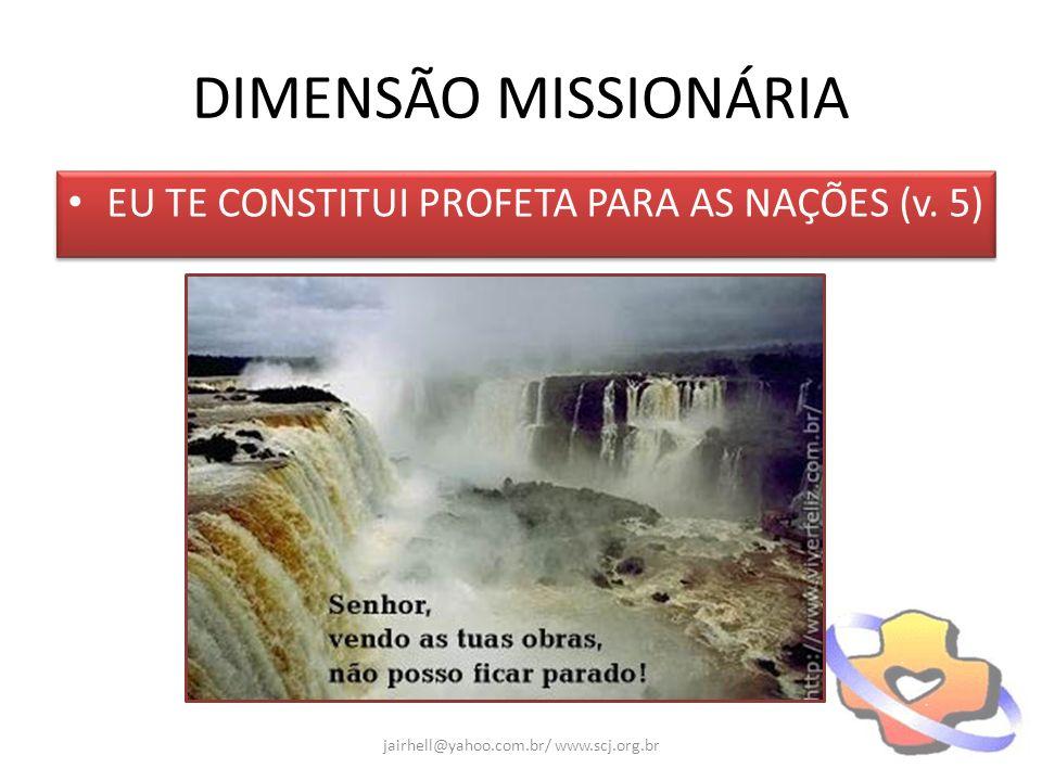 DIMENSÃO MISSIONÁRIA EU TE CONSTITUI PROFETA PARA AS NAÇÕES (v. 5) jairhell@yahoo.com.br/ www.scj.org.br
