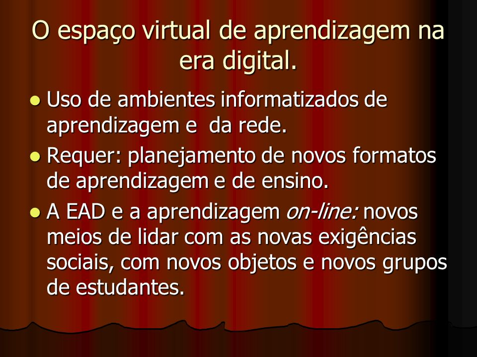O espaço virtual de aprendizagem na era digital. Uso de ambientes informatizados de aprendizagem e da rede. Uso de ambientes informatizados de aprendi