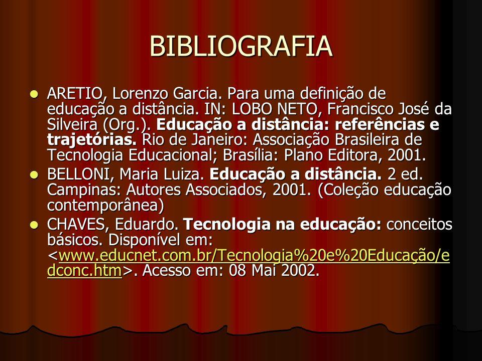 BIBLIOGRAFIA ARETIO, Lorenzo Garcia. Para uma definição de educação a distância. IN: LOBO NETO, Francisco José da Silveira (Org.). Educação a distânci