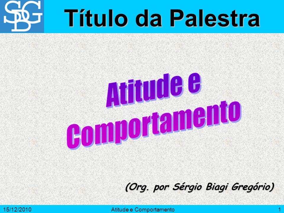 15/12/2010Atitude e Comportamento12 Basicamente, as pessoas buscam uma sensação de equilíbrio entre suas crenças, atitudes e comportamentos.
