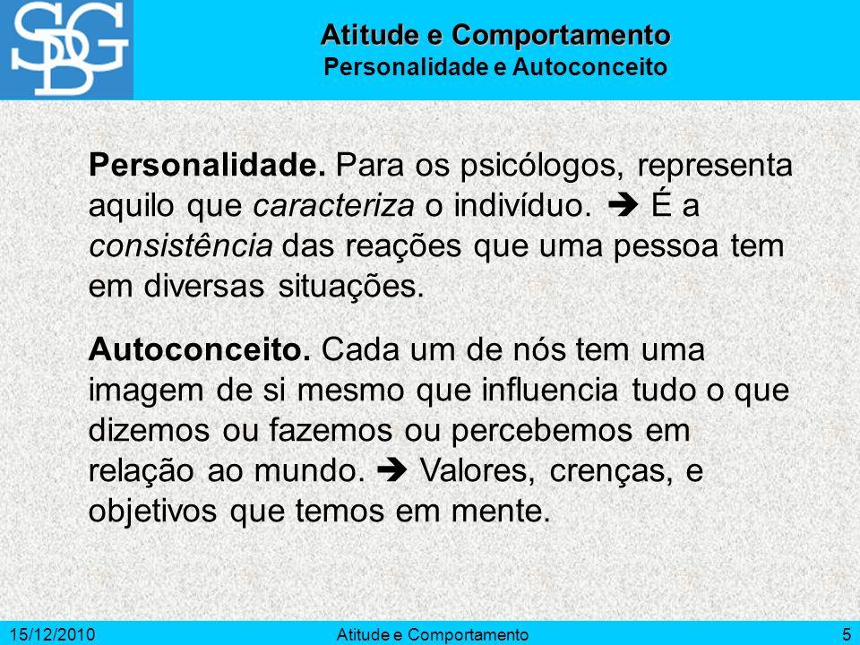 15/12/2010Atitude e Comportamento5 Personalidade. Para os psicólogos, representa aquilo que caracteriza o indivíduo. É a consistência das reações que