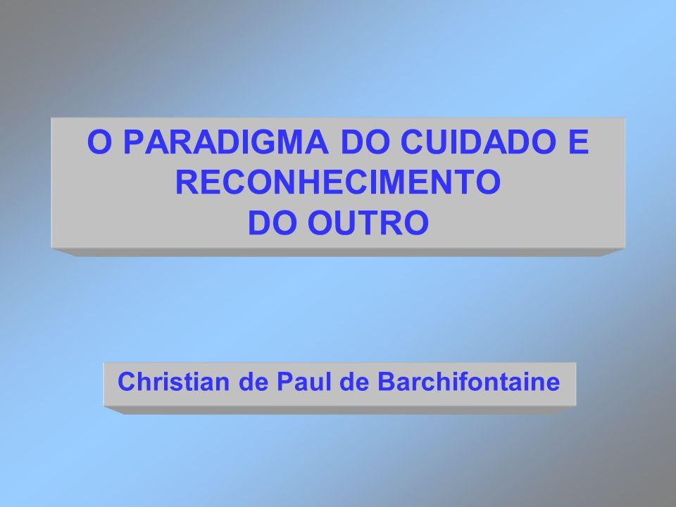 O PARADIGMA DO CUIDADO E RECONHECIMENTO DO OUTRO Christian de Paul de Barchifontaine