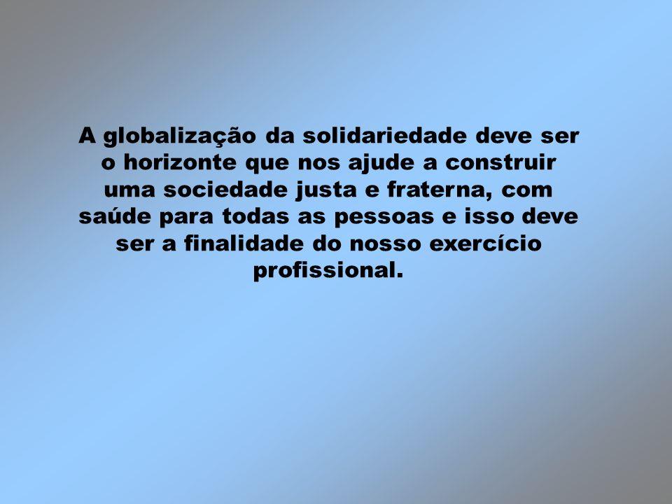 A globalização da solidariedade deve ser o horizonte que nos ajude a construir uma sociedade justa e fraterna, com saúde para todas as pessoas e isso