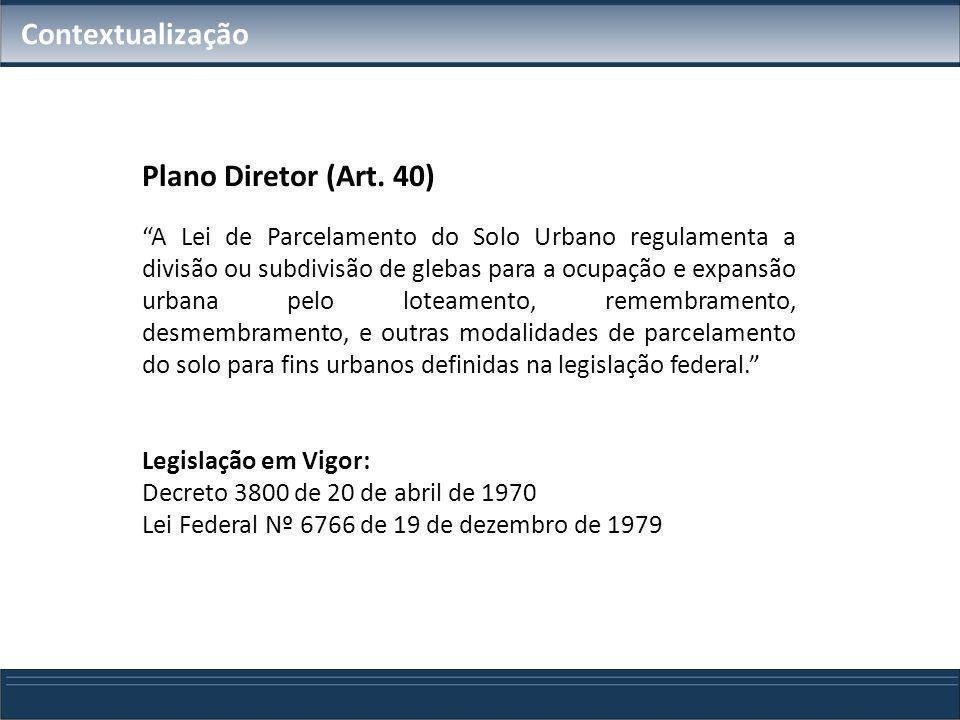 Contextualização Plano Diretor (Art. 40) A Lei de Parcelamento do Solo Urbano regulamenta a divisão ou subdivisão de glebas para a ocupação e expansão