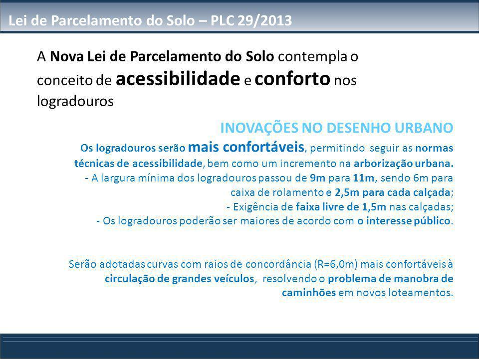 INOVAÇÕES NO DESENHO URBANO Os logradouros serão mais confortáveis, permitindo seguir as normas técnicas de acessibilidade, bem como um incremento na