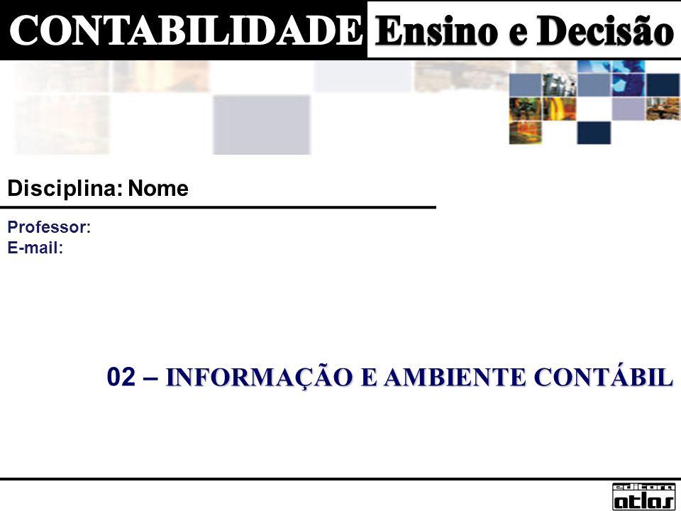 INFORMAÇÃO E AMBIENTE CONTÁBIL 02 – INFORMAÇÃO E AMBIENTE CONTÁBIL Disciplina: Nome Professor: E-mail:
