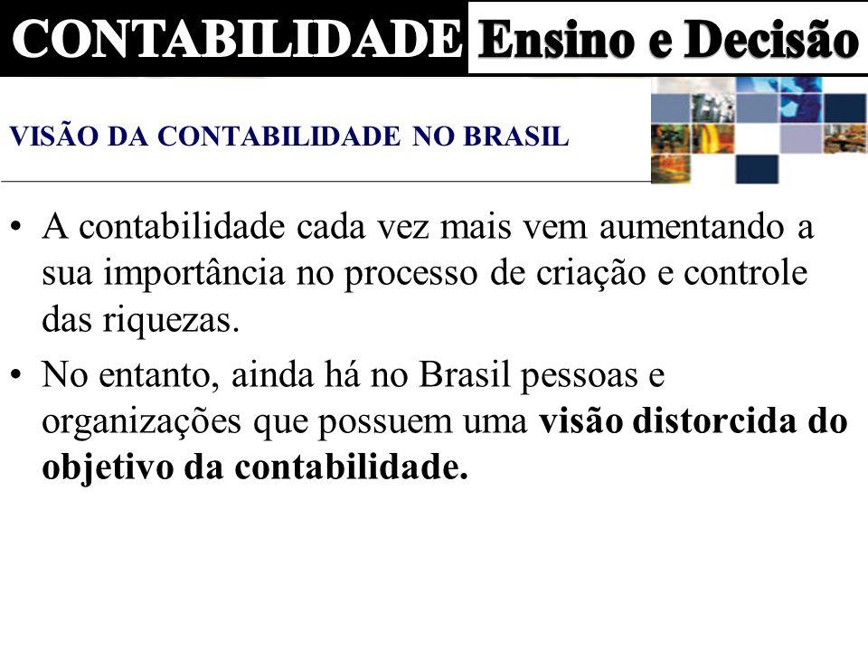 VISÃO DA CONTABILIDADE NO BRASIL A contabilidade cada vez mais vem aumentando a sua importância no processo de criação e controle das riquezas. No ent