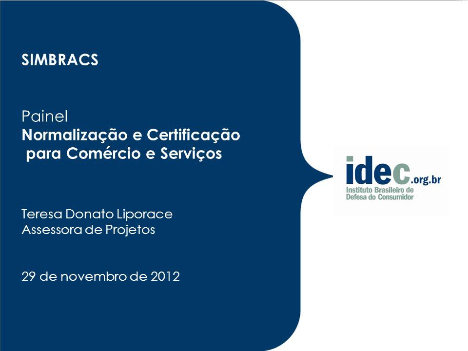 SIMBRACS Painel Normalização e Certificação para Comércio e Serviços Teresa Donato Liporace Assessora de Projetos 29 de novembro de 2012