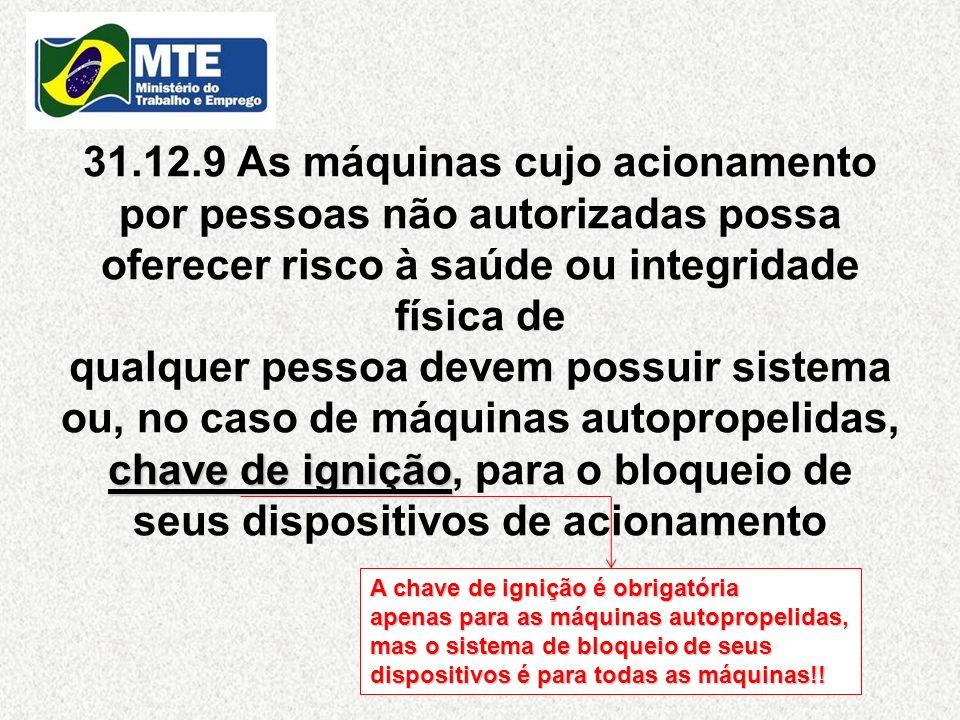 chave de ignição 31.12.9 As máquinas cujo acionamento por pessoas não autorizadas possa oferecer risco à saúde ou integridade física de qualquer pesso