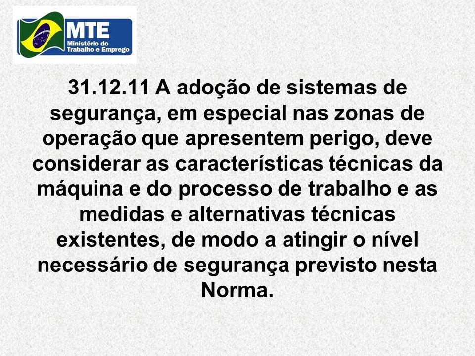 31.12.11 A adoção de sistemas de segurança, em especial nas zonas de operação que apresentem perigo, deve considerar as características técnicas da má