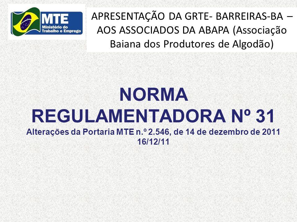NORMA REGULAMENTADORA Nº 31 Alterações da Portaria MTE n.º 2.546, de 14 de dezembro de 2011 16/12/11 APRESENTAÇÃO DA GRTE- BARREIRAS-BA – AOS ASSOCIAD