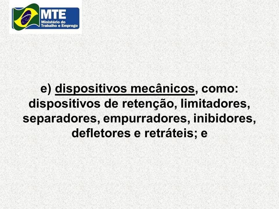 e) dispositivos mecânicos, como: dispositivos de retenção, limitadores, separadores, empurradores, inibidores, defletores e retráteis; e