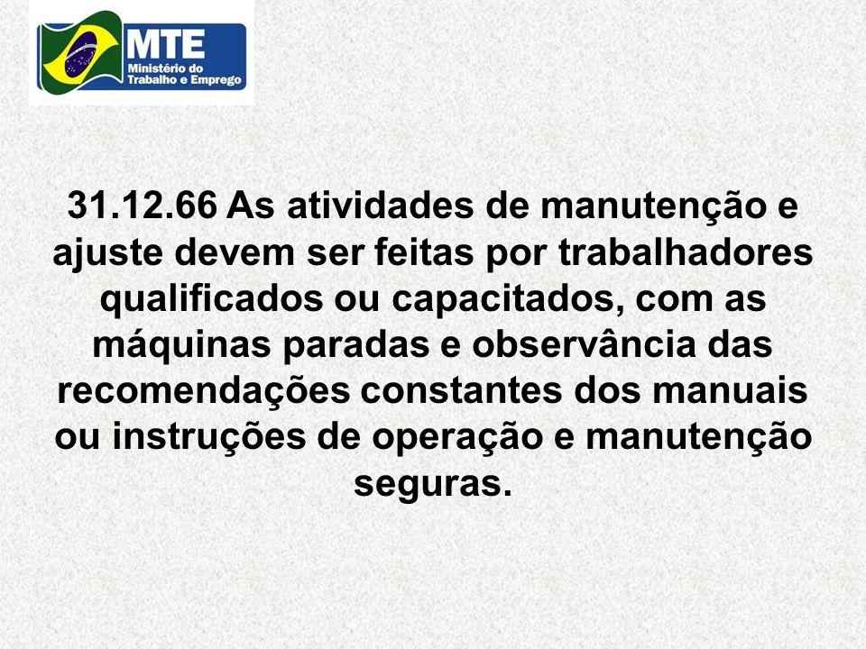 31.12.66 As atividades de manutenção e ajuste devem ser feitas por trabalhadores qualificados ou capacitados, com as máquinas paradas e observância da