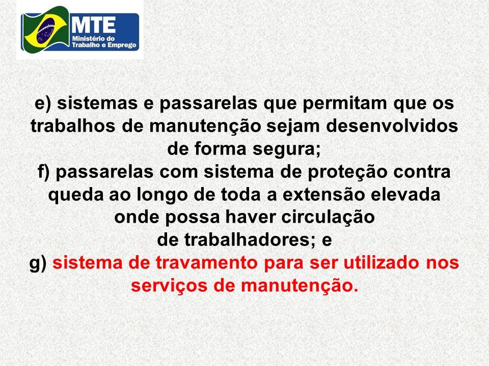 e) sistemas e passarelas que permitam que os trabalhos de manutenção sejam desenvolvidos de forma segura; f) passarelas com sistema de proteção contra